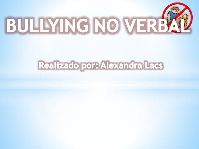 Friday, October 31, 2014  PIENSA ANTES DE ACTUAR, Y JUNTOS  VENCEREMOS EL BULLING NO VERBAL!  2