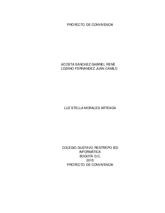 PROYECTO DE CONVIVENCIA ACOSTA SÁNCHEZ GABRIEL RENÉ LOZANO FERNANDEZ JUAN CAMILO LUZ STELLA MORALES ARTEAGA COLEGIO GUSTAV...