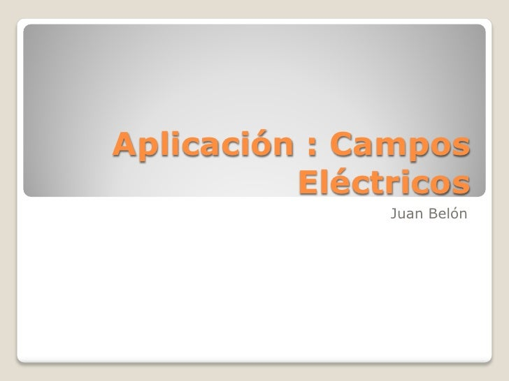 Aplicación : Campos           Eléctricos                Juan Belón