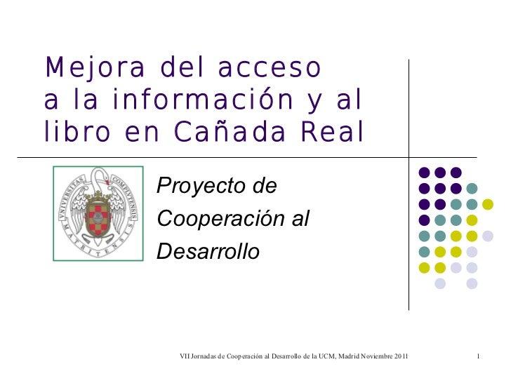 Mejora del accesoa la información y allibro en Cañada Real       Proyecto de       Cooperación al       Desarrollo        ...