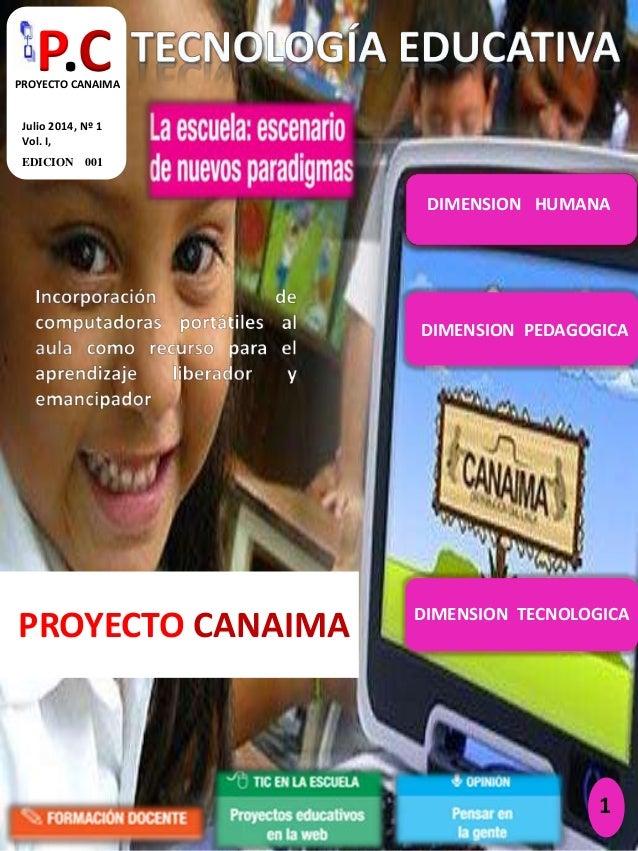 PROYECTO CANAIMA 1 EDICION 001 Julio 2014, Nº 1 Vol. I, P.CPROYECTO CANAIMA DIMENSION HUMANA DIMENSION PEDAGOGICA DIMENSIO...