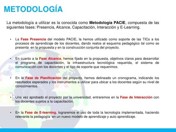 METODOLOGÍALa metodología a utilizar es la conocida como Metodología PACIE, compuesta de lassiguientes fases: Presencia, A...