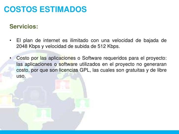 COSTOS ESTIMADOS Servicios: •   El plan de internet es ilimitado con una velocidad de bajada de     2048 Kbps y velocidad ...
