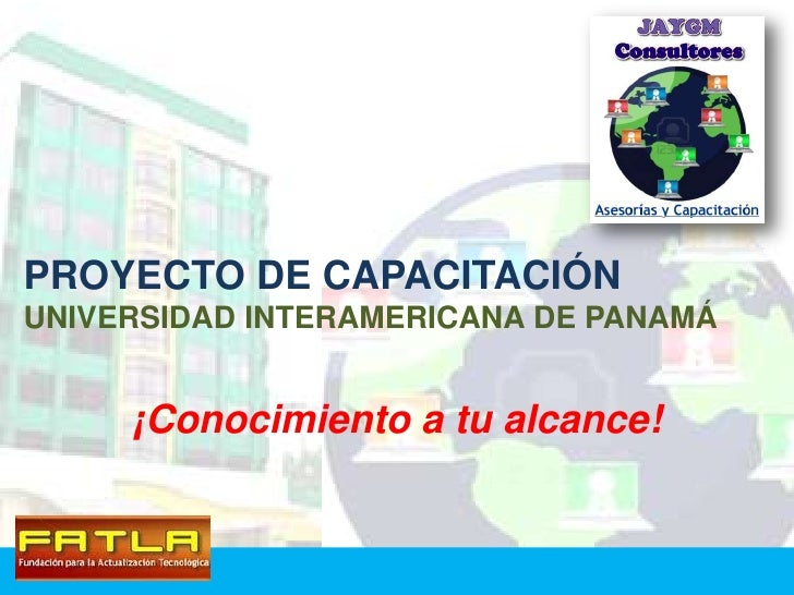 PROYECTO DE CAPACITACIÓNUNIVERSIDAD INTERAMERICANA DE PANAMÁ     ¡Conocimiento a tu alcance!