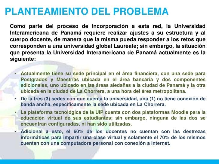 PLANTEAMIENTO DEL PROBLEMAComo parte del proceso de incorporación a esta red, la UniversidadInteramericana de Panamá requi...
