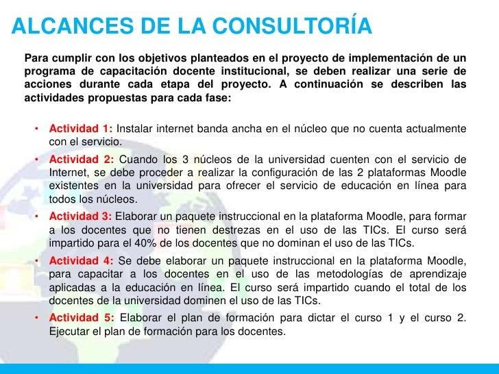 ALCANCES DE LA CONSULTORÍAPara cumplir con los objetivos planteados en el proyecto de implementación de unprograma de capa...