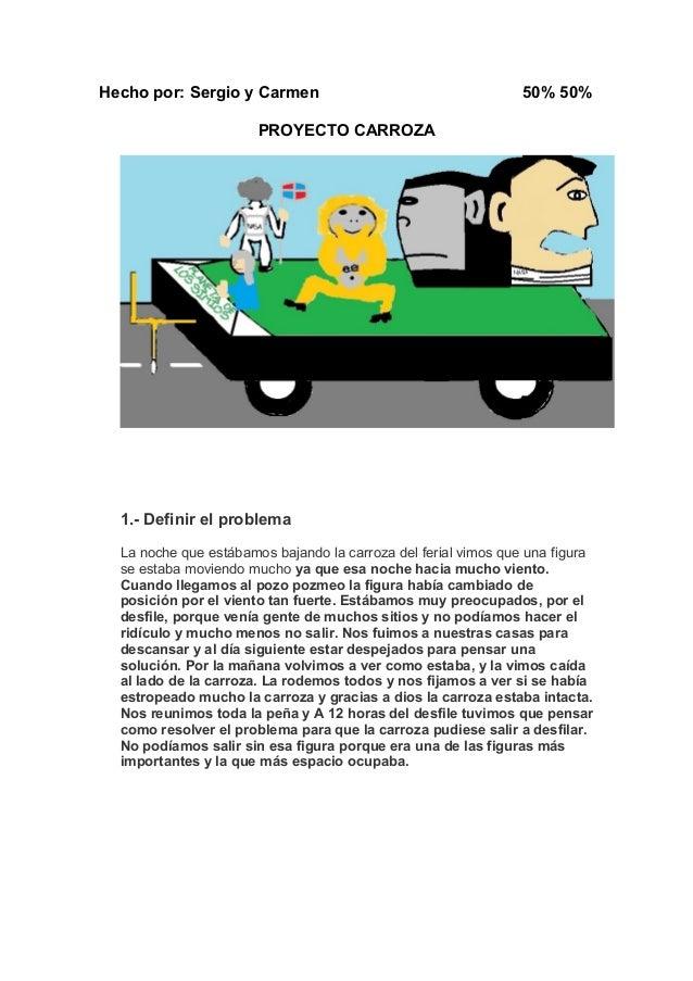 Hecho por: Sergio y Carmen 50% 50% PROYECTO CARROZA 1.- Definir el problema La noche que estábamos bajando la carroza del ...