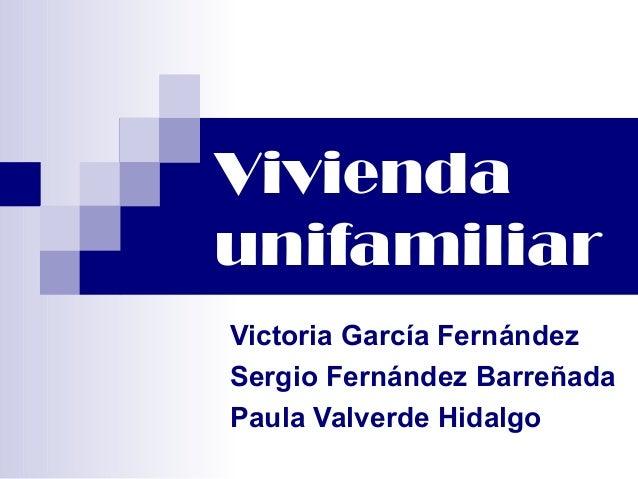 Vivienda unifamiliar Victoria García Fernández Sergio Fernández Barreñada Paula Valverde Hidalgo