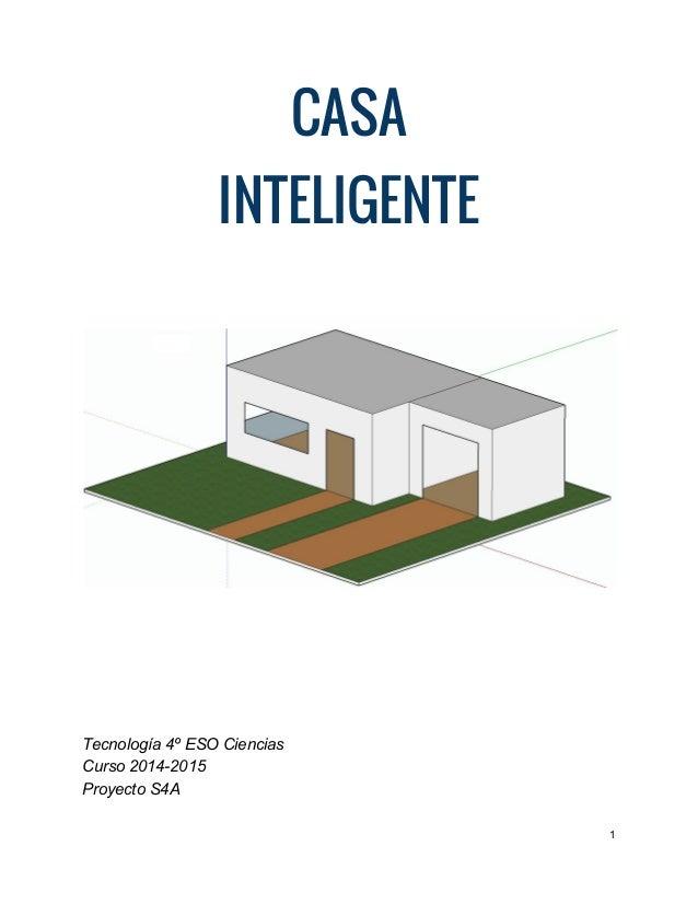 CASA INTELIGENTE        Tecnología4ºESOCiencias Curso20142015 ProyectoS4A 1
