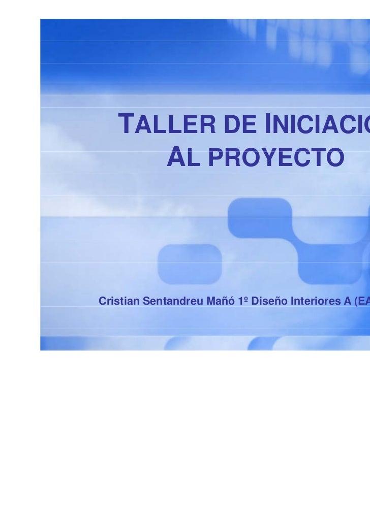 TALLER DE INICIACIÓN      AL PROYECTOCristian Sentandreu Mañó 1º Diseño Interiores A (EASD)                               ...