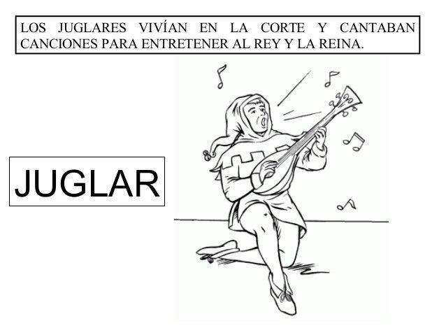 LOS JUGLARES VIVÍAN EN LA CORTE Y CANTABANCANCIONES PARA ENTRETENER AL REY Y LA REINA.JUGLAR