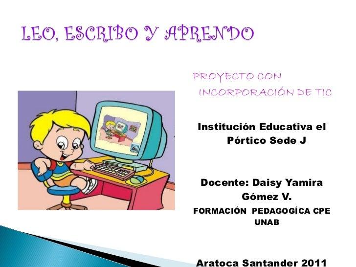 <ul><li>PROYECTO CON INCORPORACIÓN DE TIC </li></ul><ul><li>Institución Educativa el Pórtico Sede J </li></ul><ul><li>Doce...
