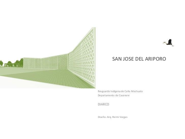 Centro de salud            SAN JOSE DEL ARIPOROResguardo Indígena de Caño MochueloDepartamento de CasanareDIARCODiseño. Ar...