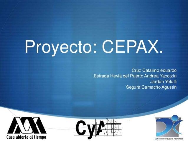 Proyecto: CEPAX.                          Cruz Catarino eduardo       Estrada Hevia del Puerto Andrea Yacotzín            ...