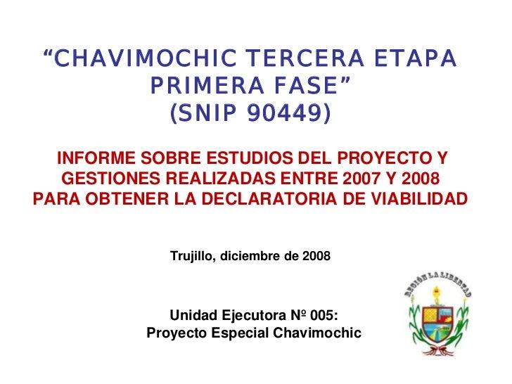 """""""CHAVIMOCHIC TERCERA ETAPA       PRIMERA FASE""""        (SNIP 90449)  INFORME SOBRE ESTUDIOS DEL PROYECTO Y   GESTIONES REAL..."""