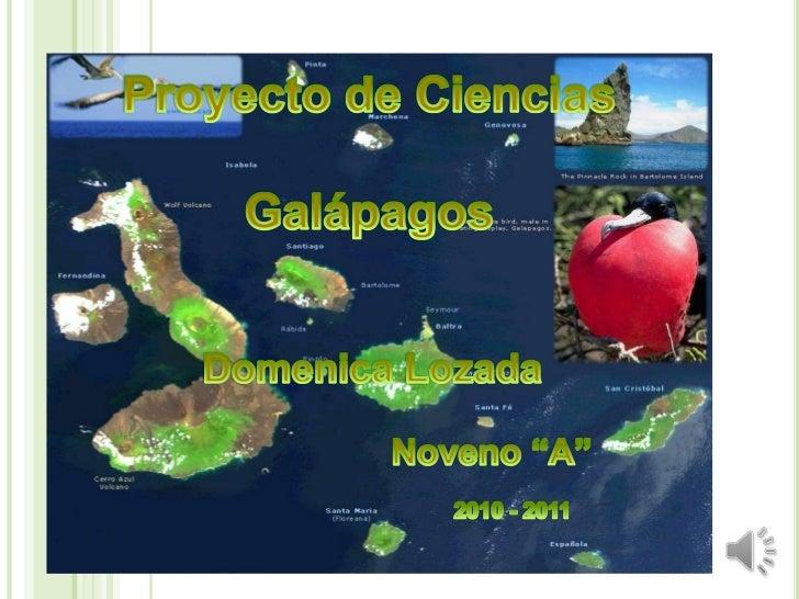 """Proyecto de Ciencias<br />Galápagos <br />DomenicaLozada<br />Noveno """"A""""<br />2010 - 2011<br />"""