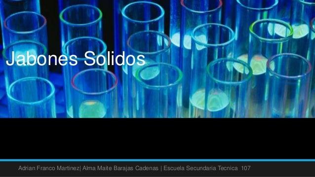 Jabones Solidos Adrian Franco Martinez| Alma Maite Barajas Cadenas | Escuela Secundaria Tecnica 107