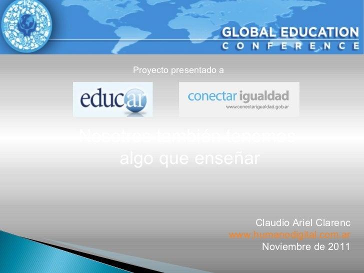Proyecto presentado a Nosotros también tenemos  algo que enseñar Claudio Ariel Clarenc www.humanodigital.com.ar Noviembre ...