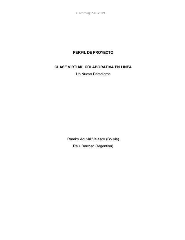 e-Learning 2.0 - 2009 PERFIL DE PROYECTO CLASE VIRTUAL COLABORATIVA EN LINEA Un Nuevo Paradigma Ramiro Aduviri Velasco (Bo...