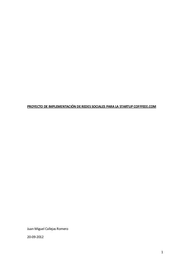 PROYECTO DE IMPLEMENTACIÓN DE REDES SOCIALES PARA LA STARTUP COFFFEEE.COMJuan Miguel Callejas Romero20-09-2012            ...
