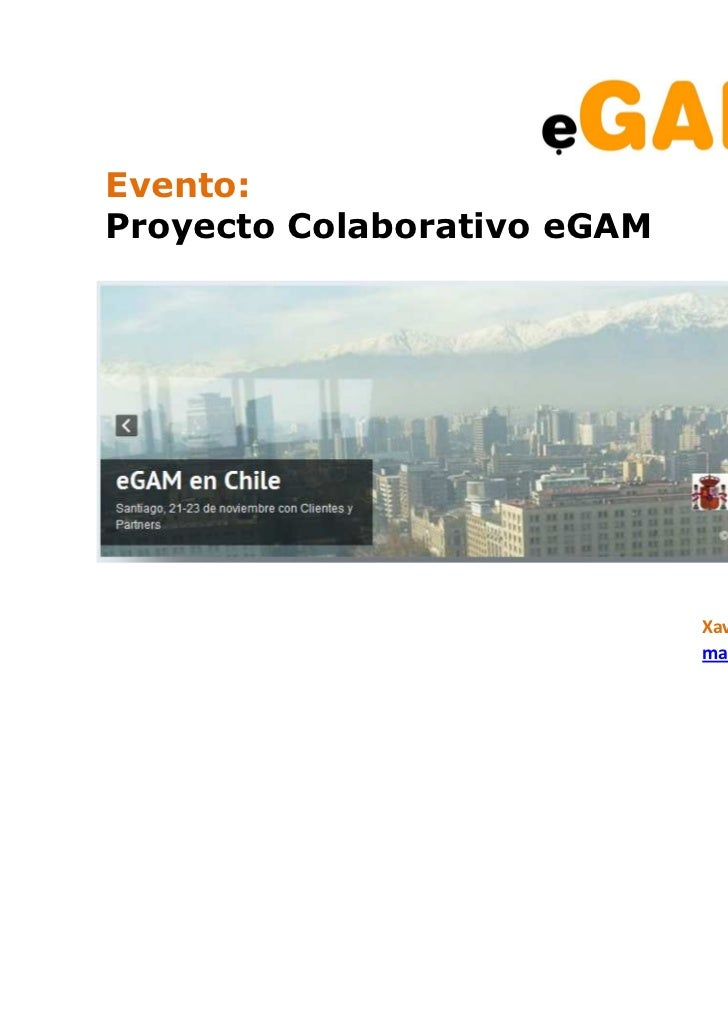 Evento:Proyecto Colaborativo eGAM                             Xavier Gisbert                             marketing@egambpm...