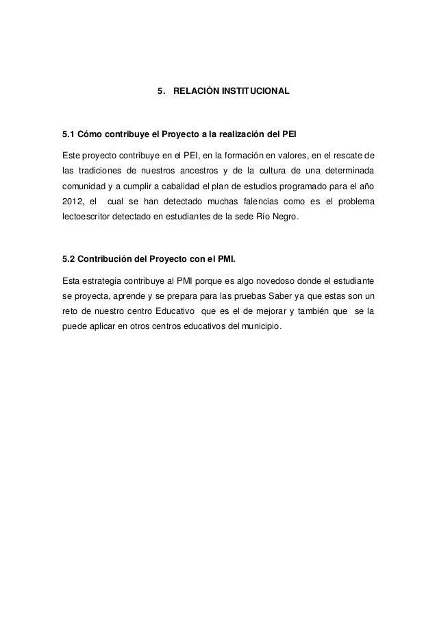 5. RELACIÓN INSTITUCIONAL  5.1 Cómo contribuye el Proyecto a la realización del PEI Este proyecto contribuye en el PEI, en...