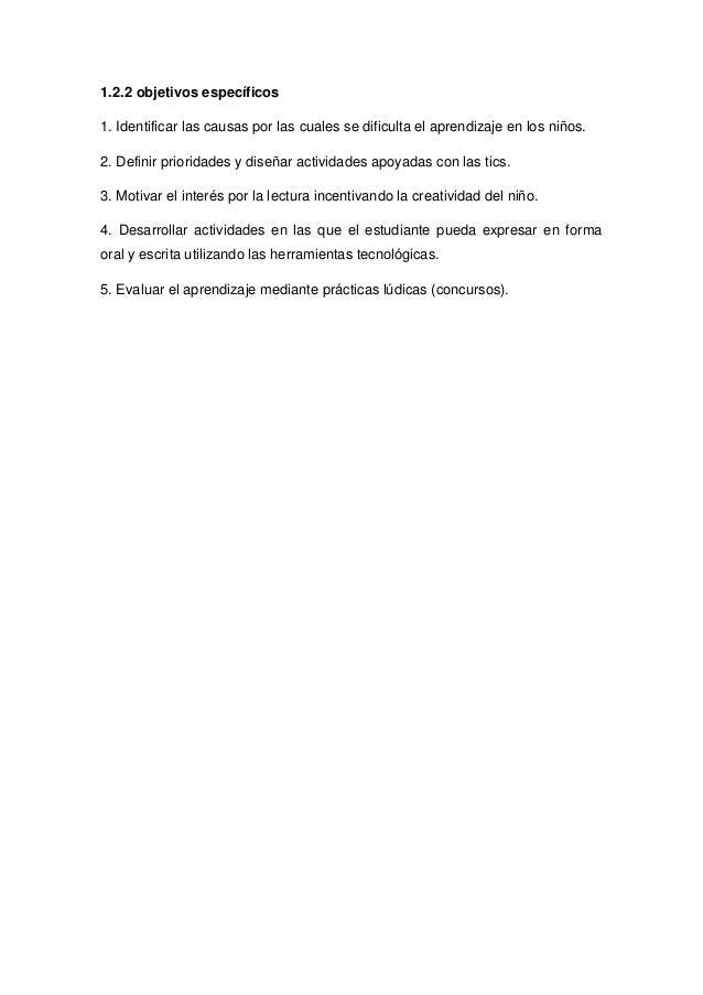 1.2.2 objetivos específicos 1. Identificar las causas por las cuales se dificulta el aprendizaje en los niños. 2. Definir ...