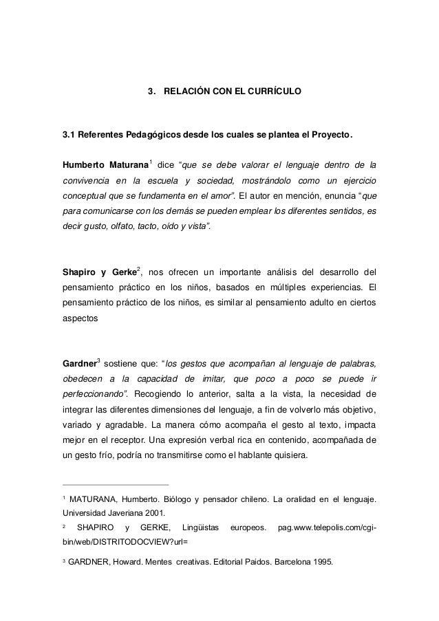 3. RELACIÓN CON EL CURRÍCULO  3.1 Referentes Pedagógicos desde los cuales se plantea el Proyecto. Humberto Maturana 1 dice...