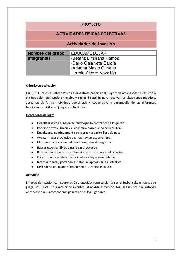 1 PROYECTO ACTIVIDADES FÍSICAS COLECTIVAS Actividades de Invasión Nombre del grupo EDUCAMUDEJAR Integrantes -Beatriz Limiñ...