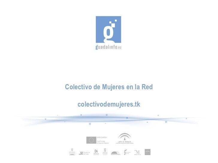 Colectivo de Mujeres en la Red    colectivodemujeres.tk