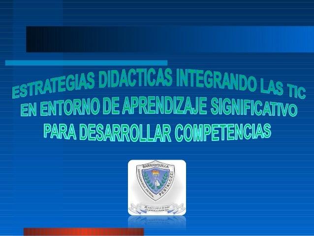 """""""ESTRATEGIAS DIDÁCTICAS INTEGRANDO LAS TIC EN ENTORNO DE APRENDIZAJE SIGNIFICATIVO, DESARROLLAMOS COMPETENCIAS» Autores: M..."""
