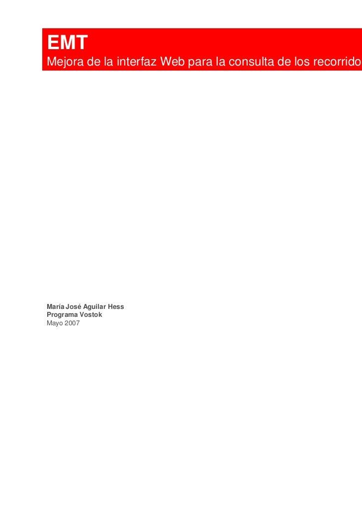 EMTMejora de la interfaz Web para la consulta de los recorridos de autobusesMaría José Aguilar HessPrograma VostokMayo 2007