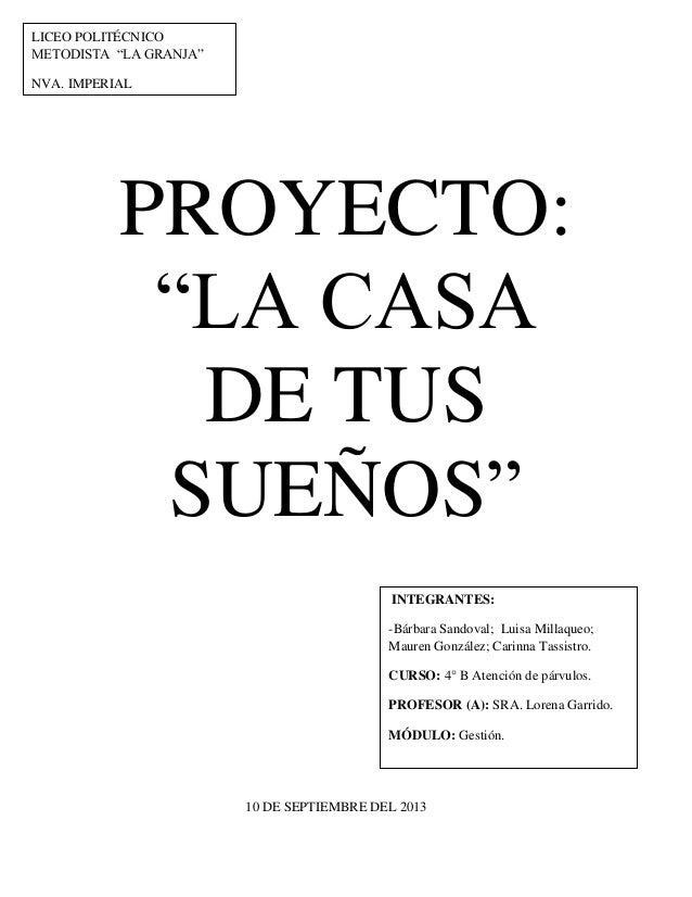 """LICEO POLITÉCNICO METODISTA """"LA GRANJA"""" NVA. IMPERIAL  PROYECTO: """"LA CASA DE TUS SUEÑOS"""" INTEGRANTES: -Bárbara Sandoval; L..."""
