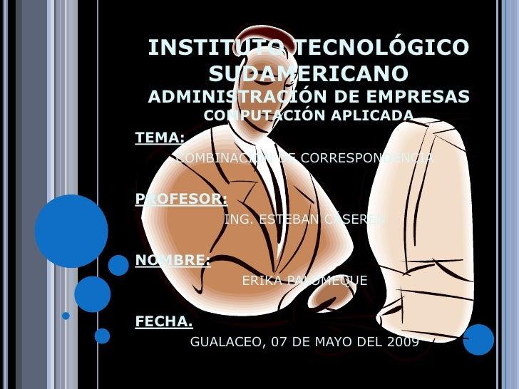 INSTITUTO TECNOLÓGICO      SUDAMERICANO  ADMINISTRACIÓN DE EMPRESAS          COMPUTACIÓN APLICADA TEMA:     COMBINACIÓN DE...