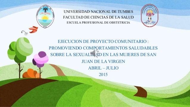 EJECUCION DE PROYECTO COMUNITARIO : PROMOVIENDO COMPORTAMIENTOS SALUDABLES SOBRE LA SEXUALIDAD EN LAS MUJERES DE SAN JUAN ...