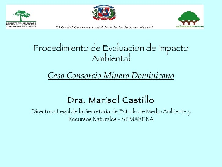 Procedimiento de Evaluación de Impacto               Ambiental       Caso Consorcio Minero Dominicano                Dra. ...