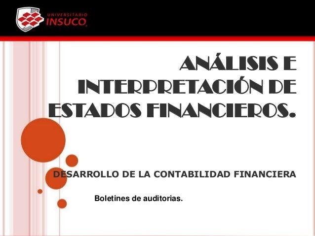 ANÁLISIS EINTERPRETACIÓN DEESTADOS FINANCIEROS.DESARROLLO DE LA CONTABILIDAD FINANCIERABoletines de auditorias.