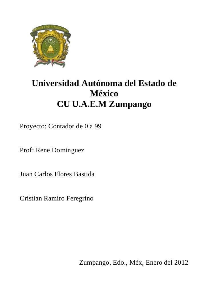Universidad Autónoma del Estado de                 México          CU U.A.E.M ZumpangoProyecto: Contador de 0 a 99Prof: Re...