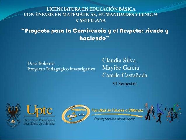 LICENCIATURA EN EDUCACIÓN BÁSICACON ÉNFASIS EN MATEMÁTICAS, HUMANIDADES Y LENGUACASTELLANAClaudia SilvaMayibe GarcíaCamilo...