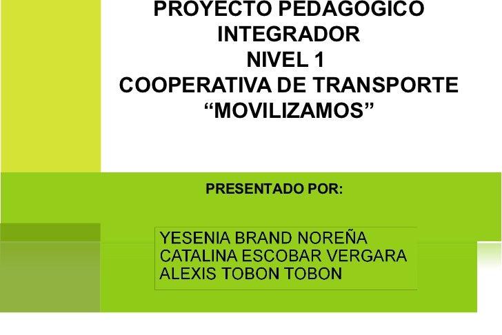 """PROYECTO PEDAGÓGICO INTEGRADOR NIVEL 1  COOPERATIVA DE TRANSPORTE """"MOVILIZAMOS"""" PRESENTADO POR:"""