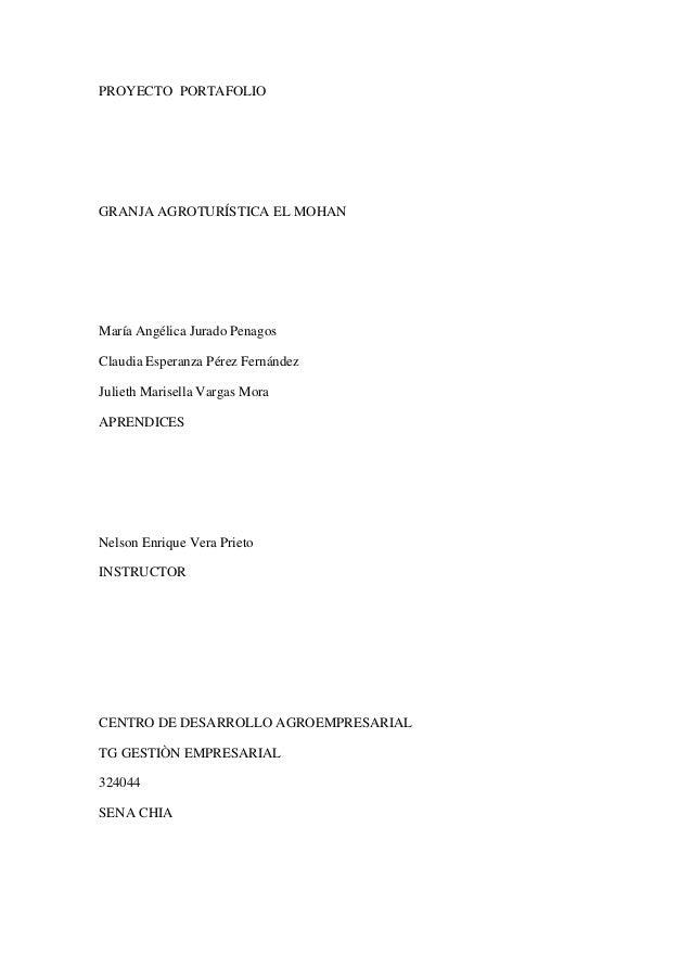 PROYECTO PORTAFOLIO GRANJA AGROTURÍSTICA EL MOHAN María Angélica Jurado Penagos Claudia Esperanza Pérez Fernández Julieth ...