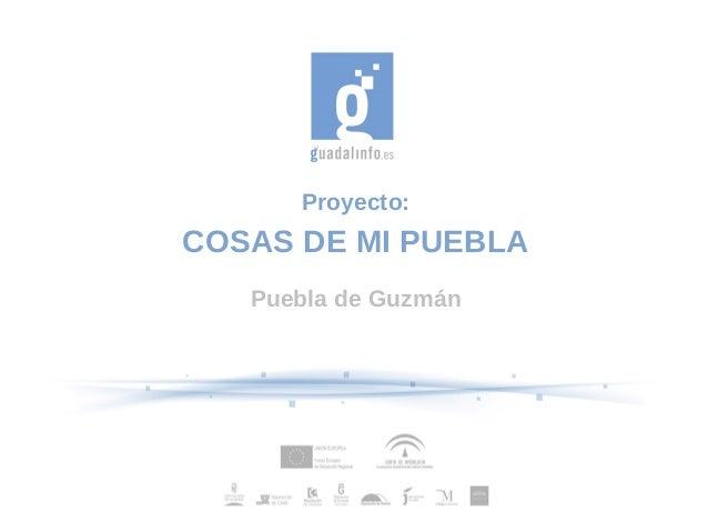 Proyecto: COSAS DE MI PUEBLA Puebla de Guzmán