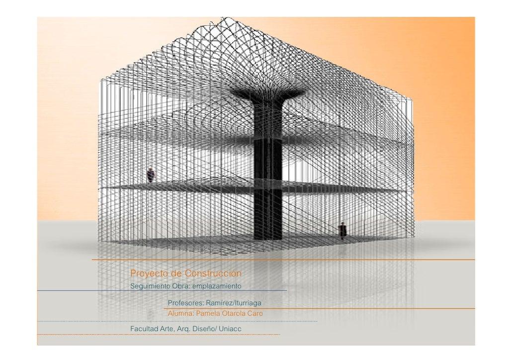 Proyecto de Construcción Seguimiento Obra: emplazamiento            Profesores: Ramírez/Iturriaga            Alumna: Pamel...