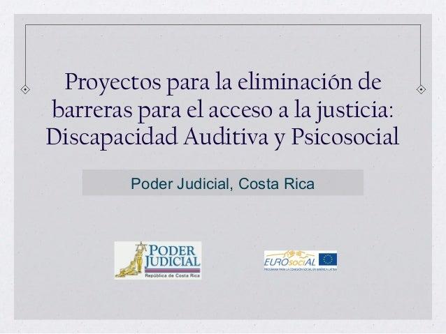 Proyectos para la eliminación de barreras para el acceso a la justicia: Discapacidad Auditiva y Psicosocial Poder Judicial...
