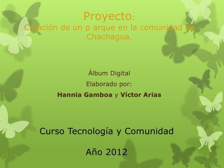 Proyecto:Creación de un p arque en la comunidad de               Chachagua.               Álbum Digital              Elabo...