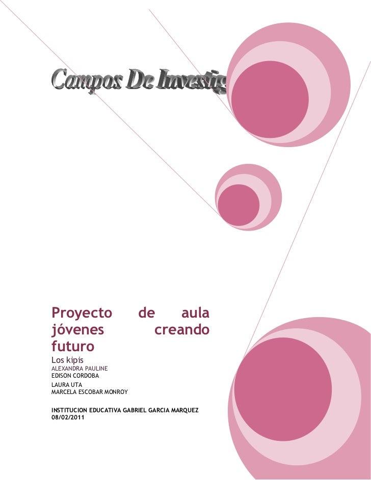 Proyecto de aula jóvenes creando futuroLos kipisALEXANDRA PAULINEEDISON CORDOBALAURA UTAMARCELA ESCOBAR MONROY INSTITUCION...