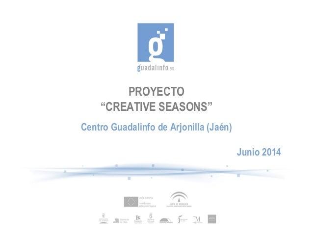 """PROYECTO """"CREATIVE SEASONS"""" Centro Guadalinfo de Arjonilla (Jaén) Junio 2014"""