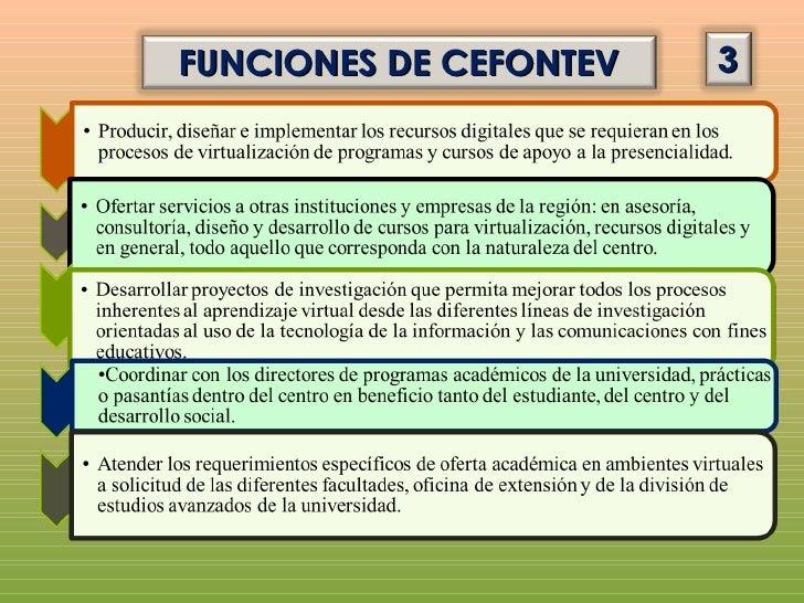 ESTRUCTURA ORGANIZATIVA CEFONTEV                      El Vicerrector Académico quien lo preside                      El Di...