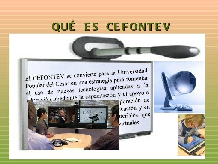 QUÉ E S CE F ONT E V     El CEFONTEV se convierte para la Universidad     Popular del Cesar en una estrategia para fomenta...