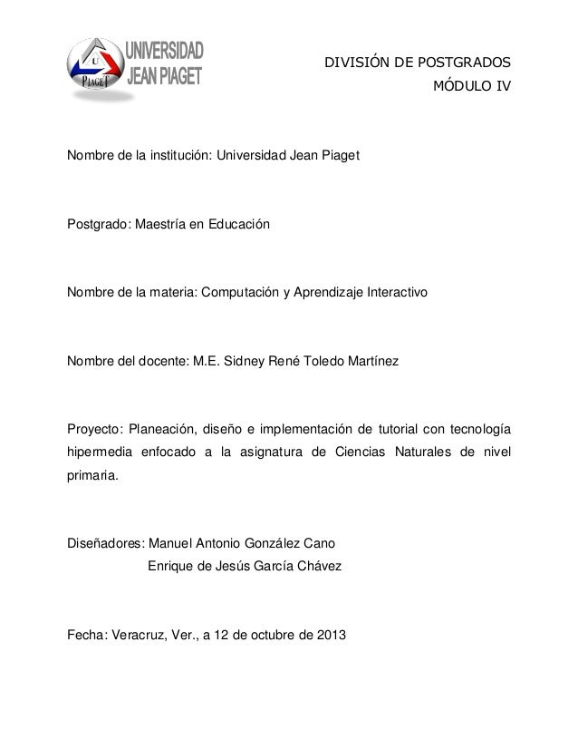 DIVISIÓN DE POSTGRADOS MÓDULO IV  Nombre de la institución: Universidad Jean Piaget  Postgrado: Maestría en Educación  Nom...